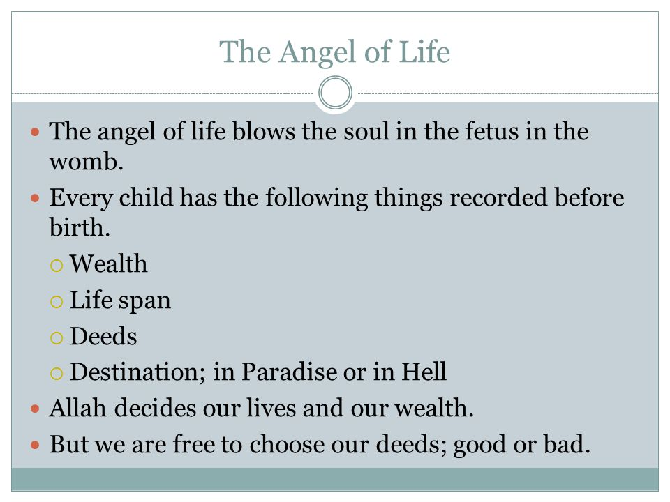 The Angel of Life The angel of life blows the soul in the fetus in the womb. Every child has the following things recorded before birth.  Wealth  Li