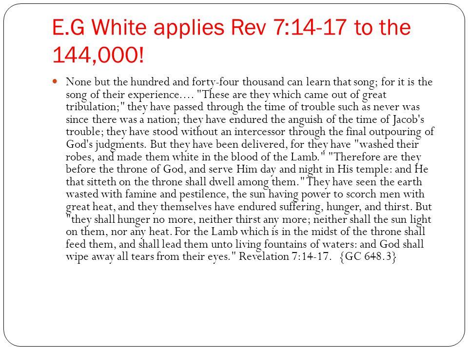 E.G White applies Rev 7:14-17 to the 144,000.