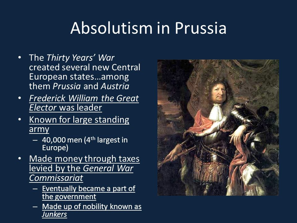 Absolutism in Prussia The Thirty Years' War created several new Central European states…among them Prussia and Austria Frederick William the Great Ele