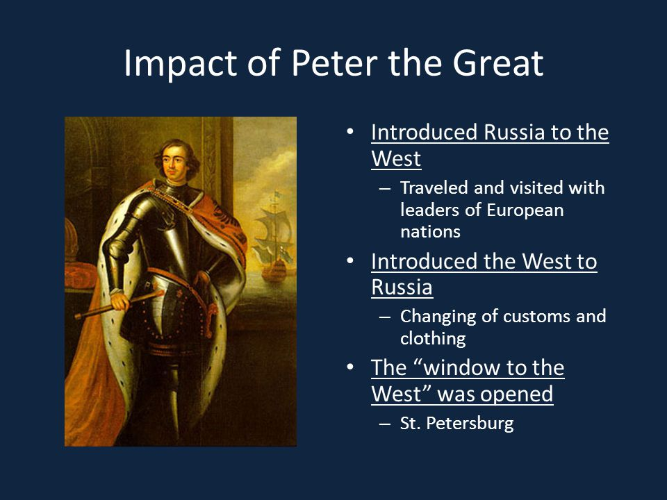 Impact of Peter the Great Introduced Russia to the West – Traveled and visited with leaders of European nations Introduced the West to Russia – Changi