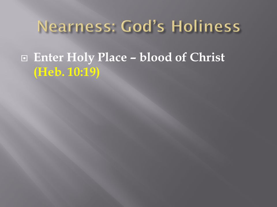  Enter Holy Place – blood of Christ (Heb. 10:19)