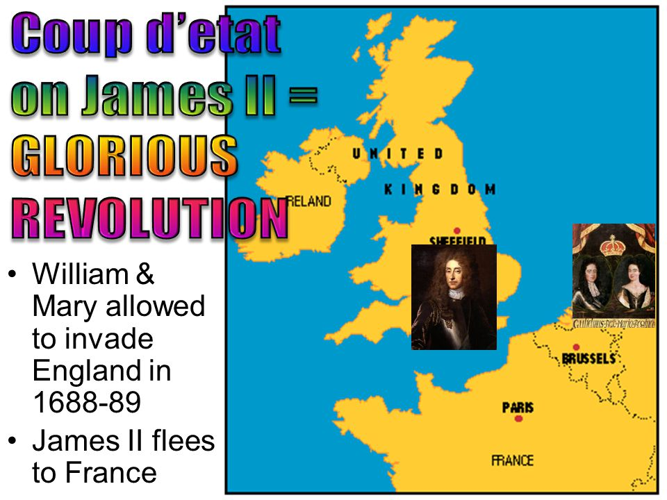 William & Mary allowed to invade England in 1688-89 James II flees to France