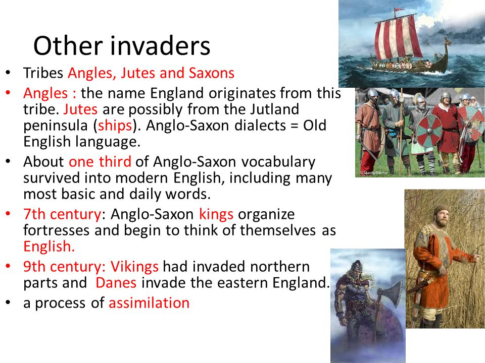 Other invaders Tribes Angles, Jutes and Saxons Angles : the name England originates from this tribe.