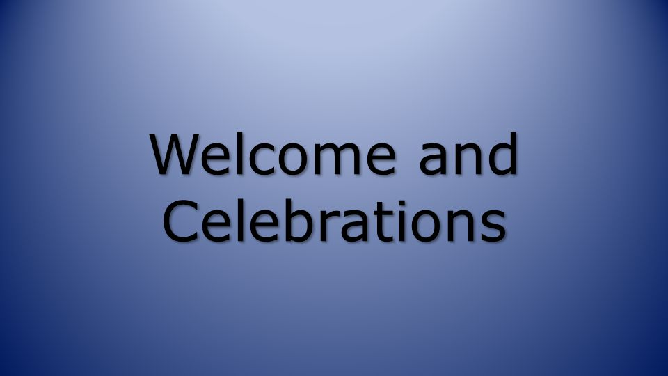 Welcome and Celebrations