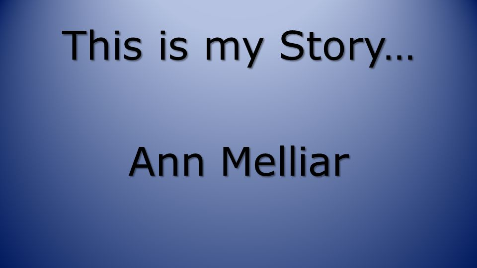 This is my Story… Ann Melliar