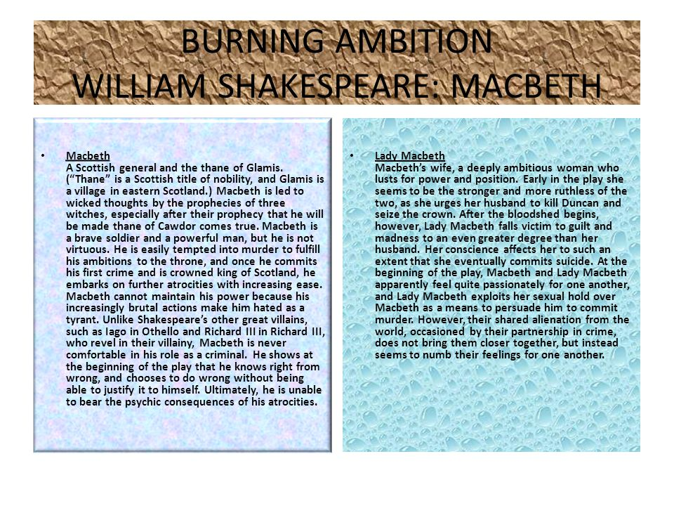 BURNING AMBITION WILLIAM SHAKESPEARE: MACBETH Macbeth A Scottish general and the thane of Glamis.