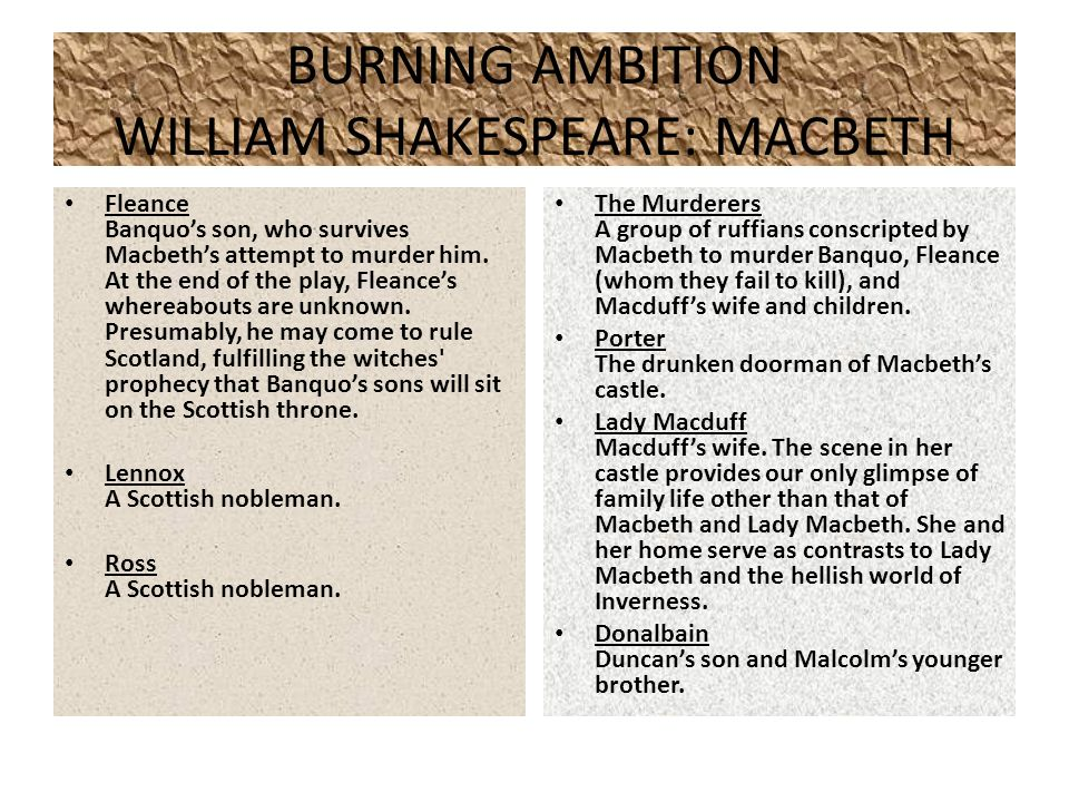 BURNING AMBITION WILLIAM SHAKESPEARE: MACBETH Fleance Banquo's son, who survives Macbeth's attempt to murder him.