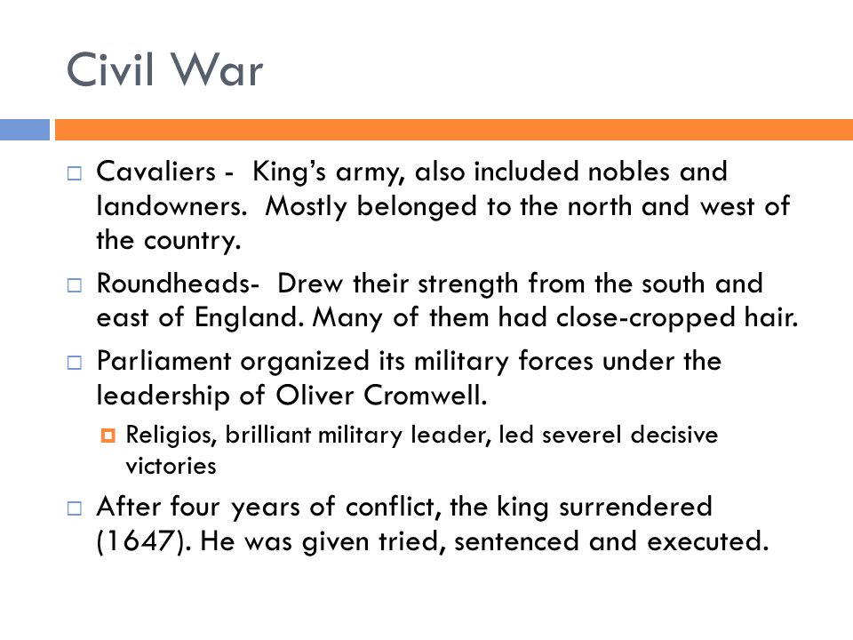 Civil War  Cavaliers - King's army, also included nobles and landowners.