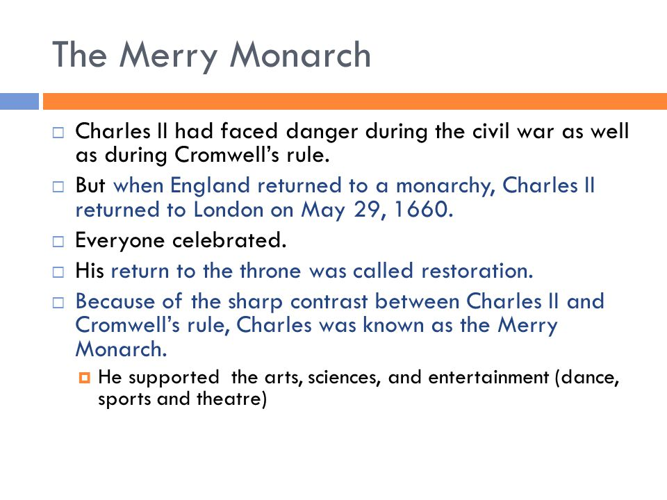 The Merry Monarch  Charles II had faced danger during the civil war as well as during Cromwell's rule.