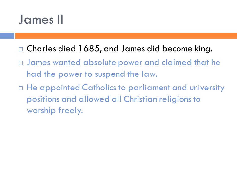 James II  Charles died 1685, and James did become king.