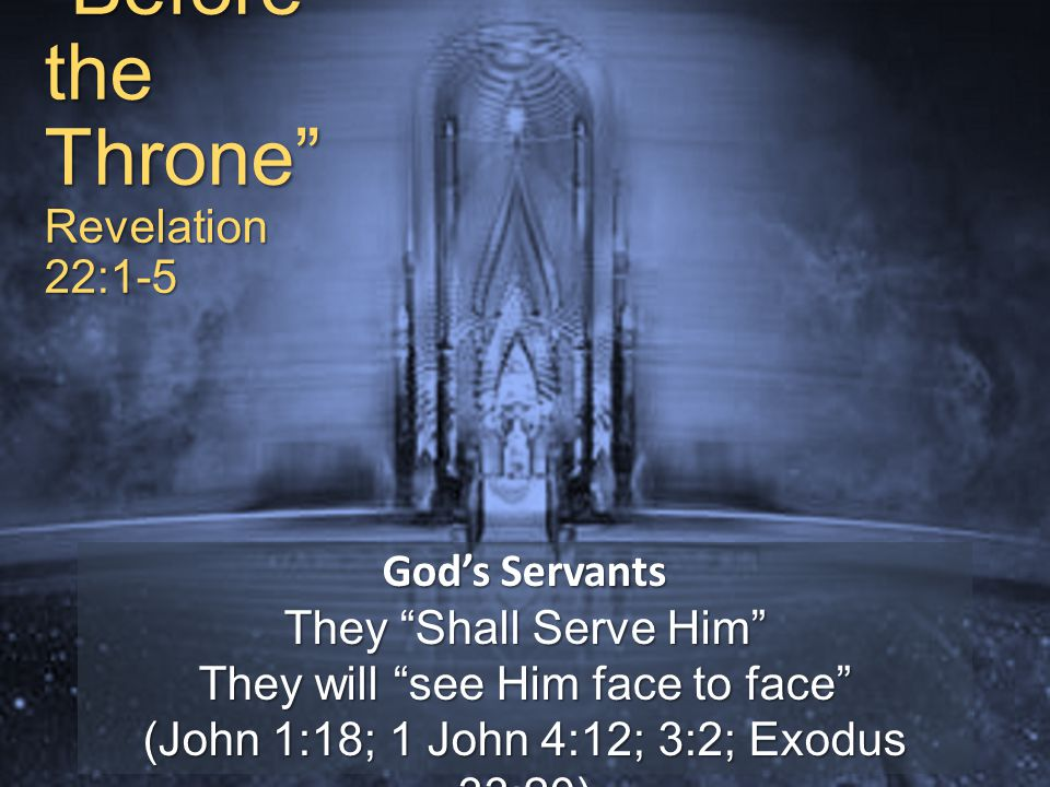 Before the Throne Revelation 22:1-5 God's Servants They will have His Name on their Foreheads (Revelation 7:3; 3:12) They Shall Reign Forever and Ever