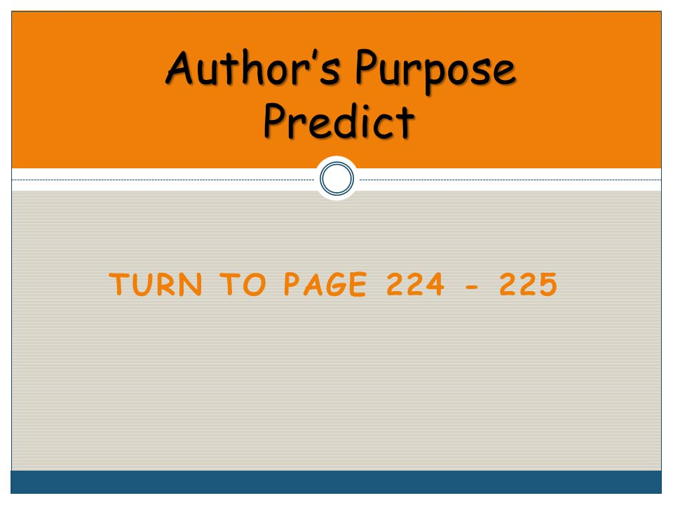 TURN TO PAGE 224 - 225 Author's Purpose Predict