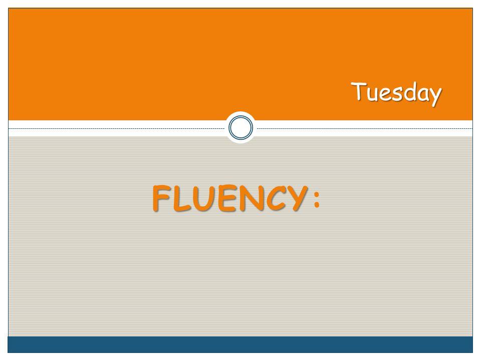 FLUENCY FLUENCY: Tuesday