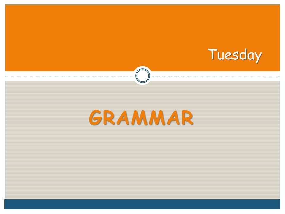GRAMMAR Tuesday