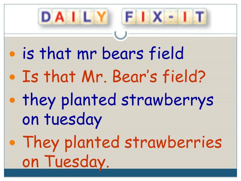 is that mr bears field Is that Mr. Bear's field.