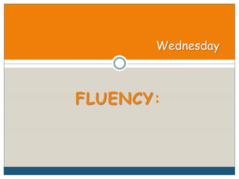 FLUENCY FLUENCY: Wednesday