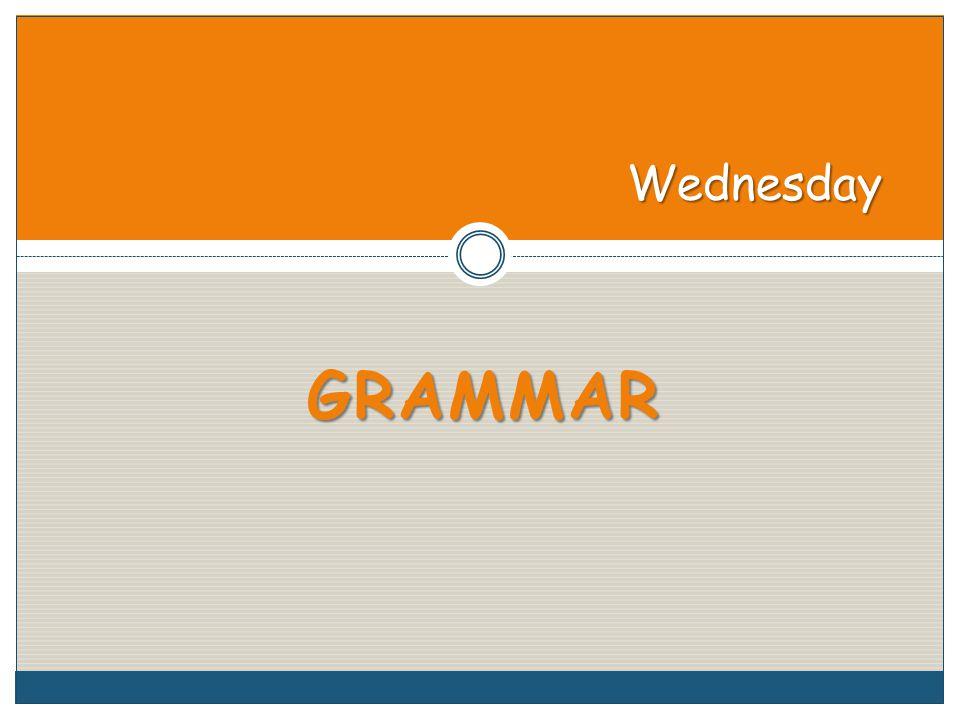 GRAMMAR Wednesday