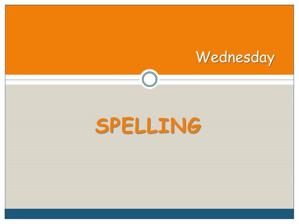 SPELLING Wednesday