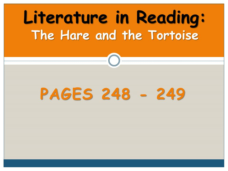 PAGES 248 - 249 Literature in Reading: The Hare and the Tortoise