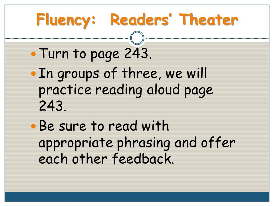 Fluency: Readers' Theater Turn to page 243.