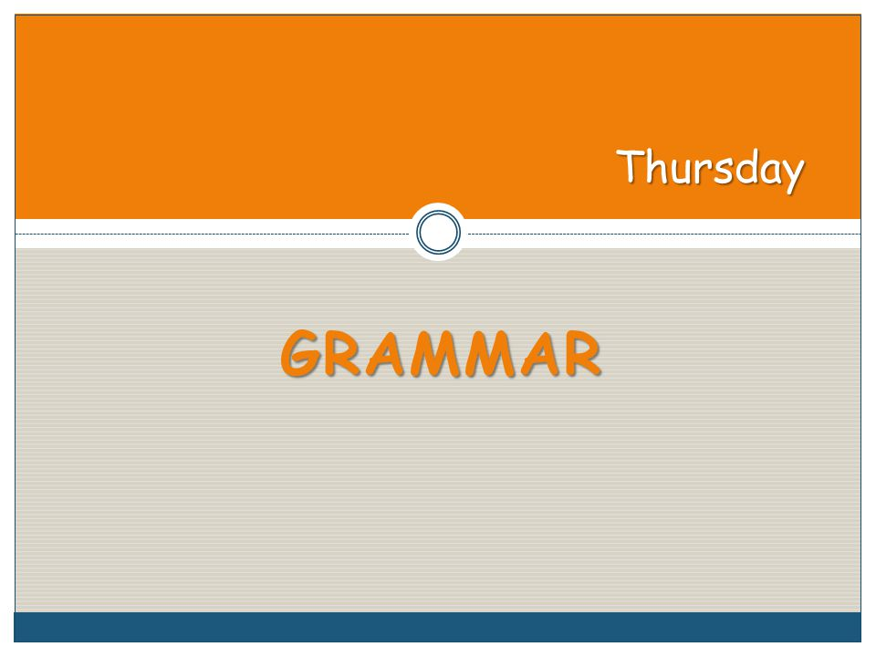 GRAMMAR Thursday