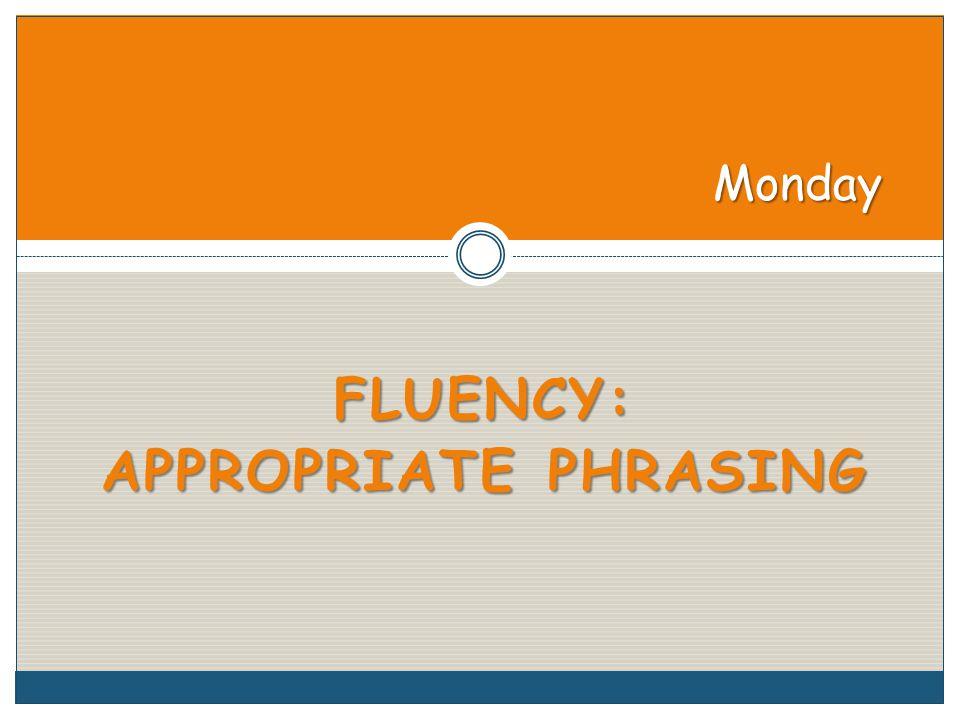 FLUENCY: APPROPRIATE PHRASING Monday