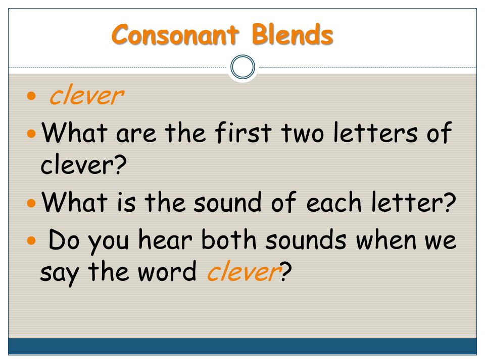 clever What are the first two letters of clever. What is the sound of each letter.
