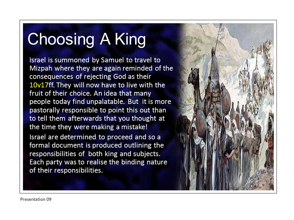 Choosing A King Israel is summoned by Samuel to travel to Mizpah where they are again reminded of the consequences of rejecting God as their 10v17ff.