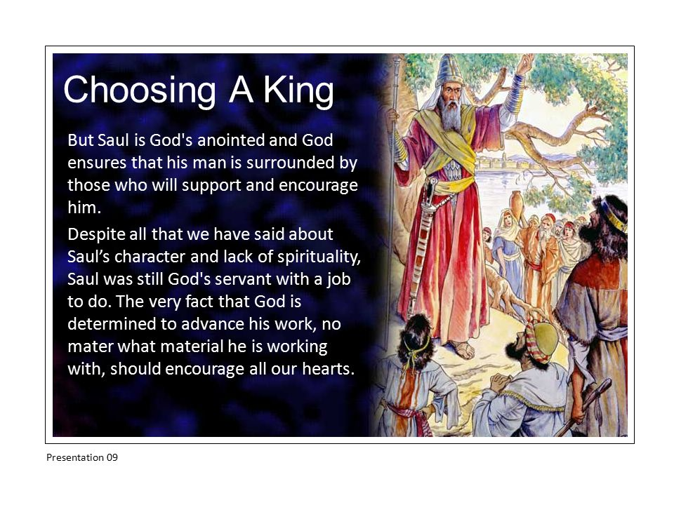 Choosing A King But Saul is God s anointed and God ensures that his man is surrounded by those who will support and encourage him.