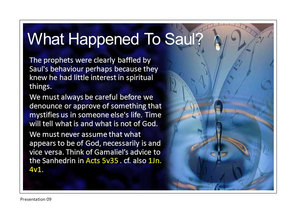 The prophets were clearly baffled by Saul s behaviour perhaps because they knew he had little interest in spiritual things.