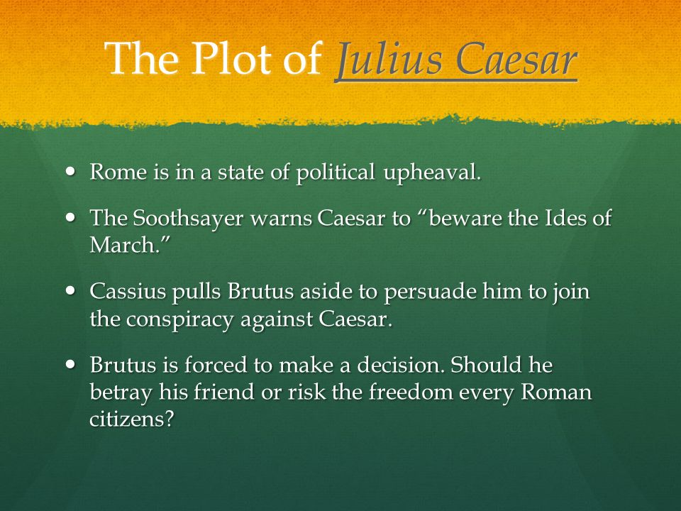 The Plot of Julius Caesar Julius Caesar Julius Caesar Rome is in a state of political upheaval.