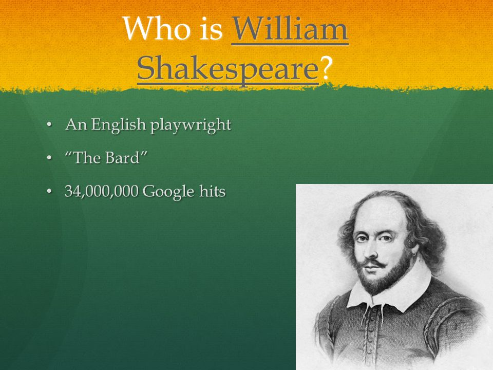 Who is William Shakespeare.