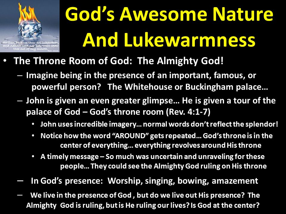 God's Awesome Nature And Lukewarmness The Throne Room of God: The Almighty God! – Imagine being in the presence of an important, famous, or powerful p