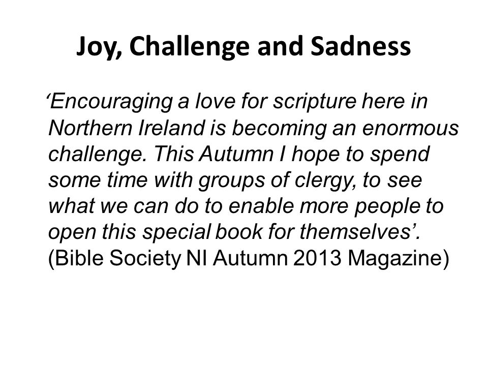 Joy, Challenge and Sadness ' Encouraging a love for scripture here in Northern Ireland is becoming an enormous challenge.