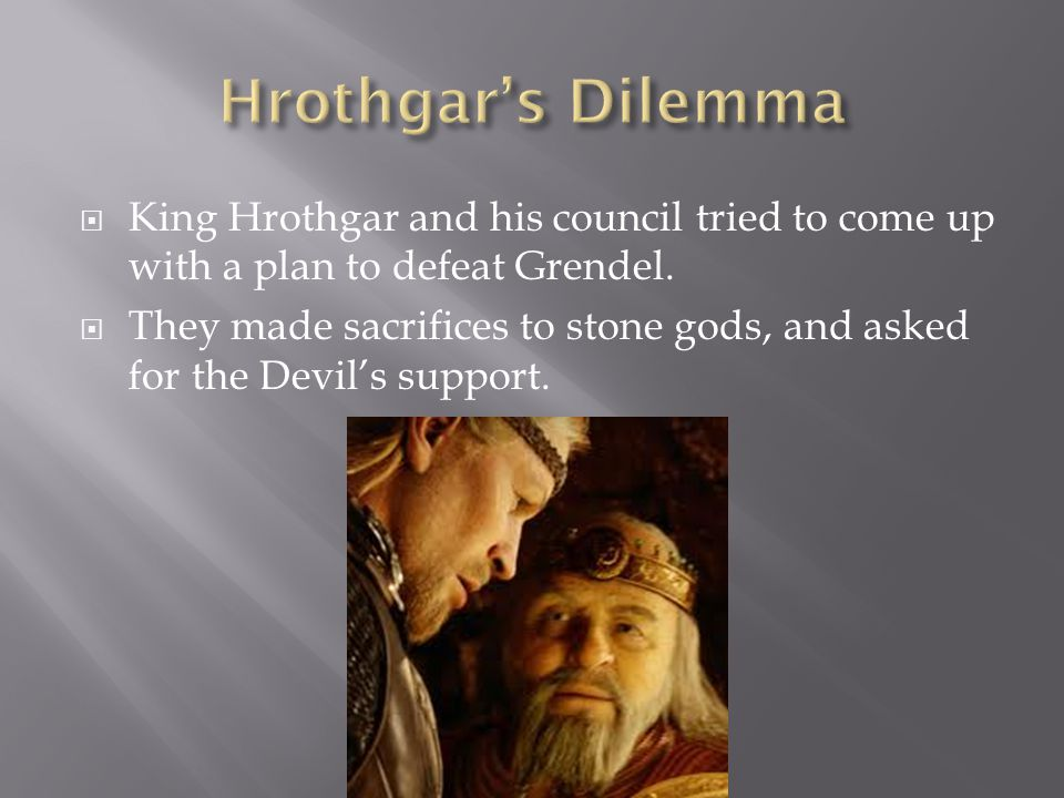  King Hrothgar and his council tried to come up with a plan to defeat Grendel.