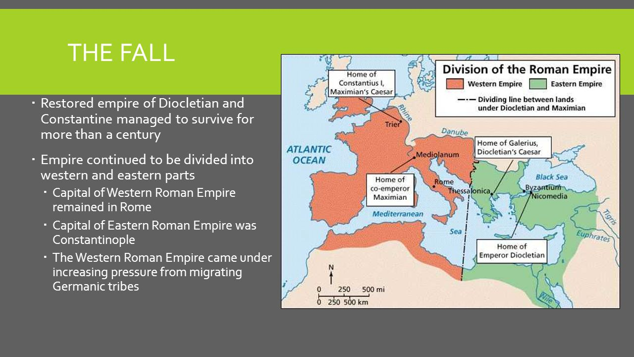 THE FALL  Restored empire of Diocletian and Constantine managed to survive for more than a century  Empire continued to be divided into western and