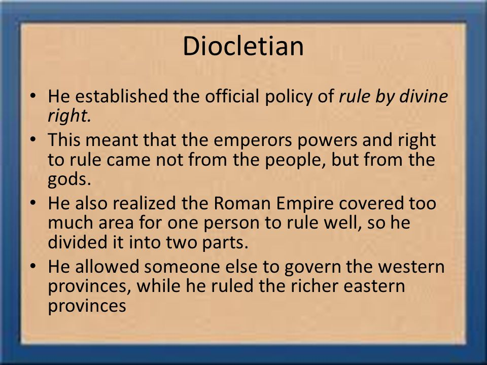 Diocletian He established the official policy of rule by divine right.