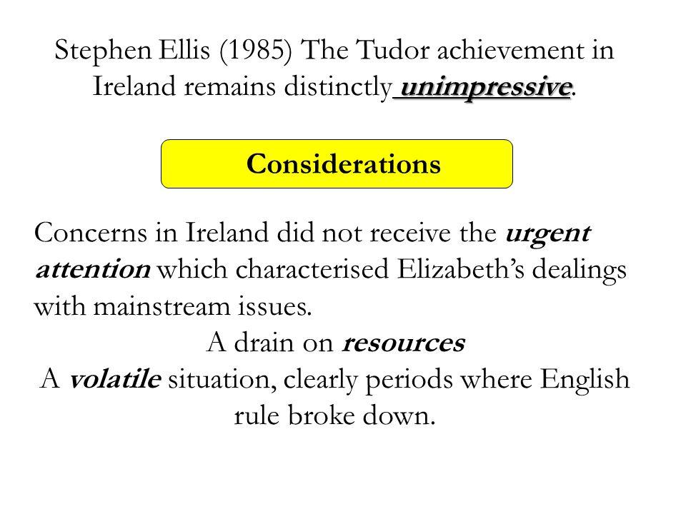 unimpressive Stephen Ellis (1985) The Tudor achievement in Ireland remains distinctly unimpressive.