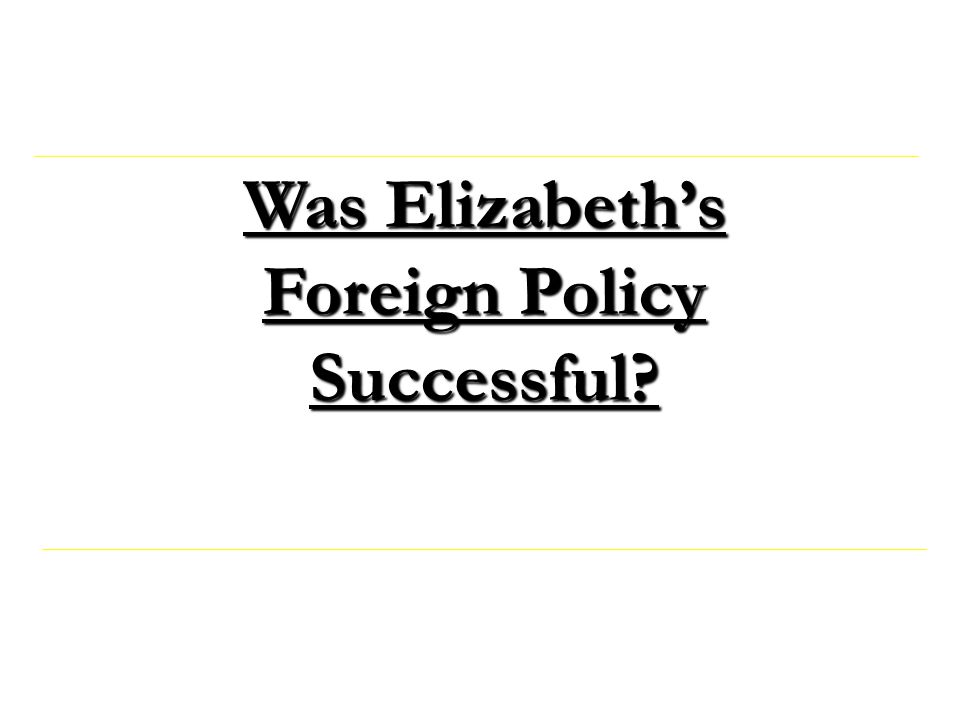 Was Elizabeth's Foreign Policy Successful?
