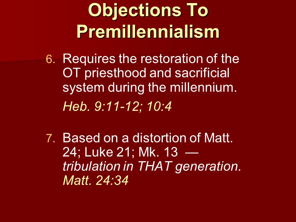 Objections To Premillennialism 6. 6.
