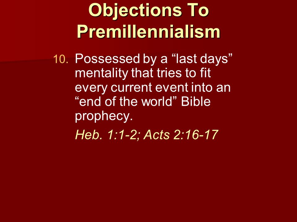 Objections To Premillennialism 10. 10.