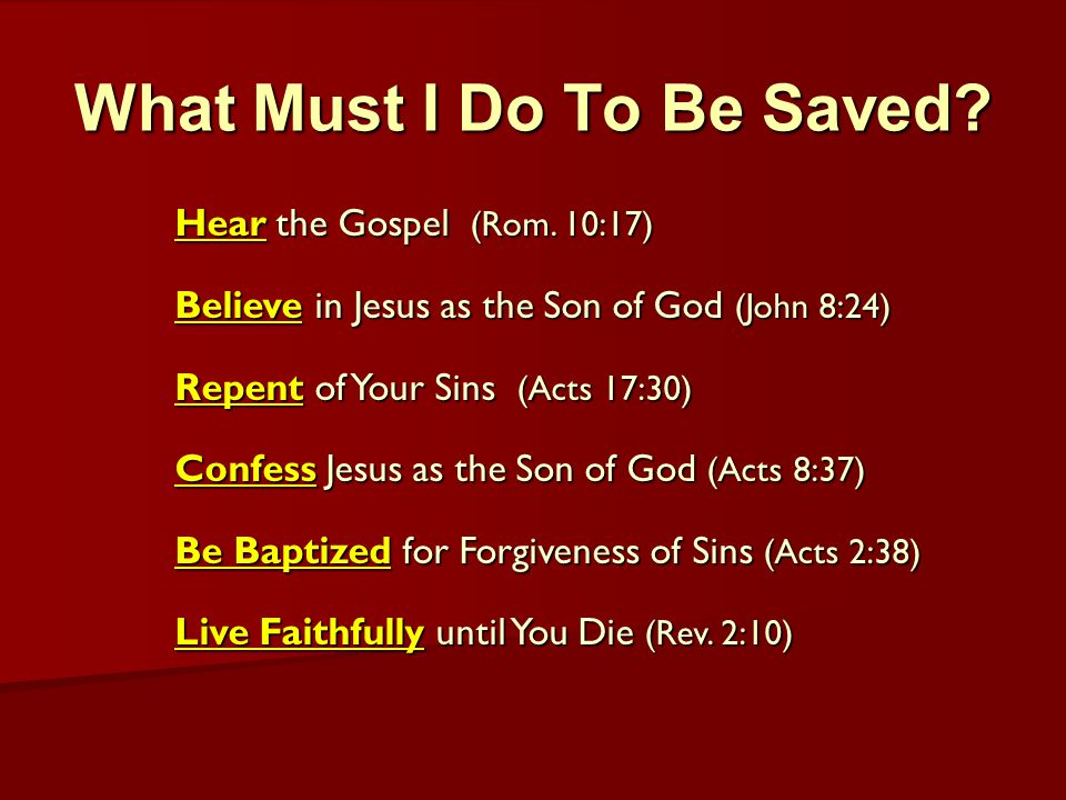 What Must I Do To Be Saved. Hear the Gospel (Rom.