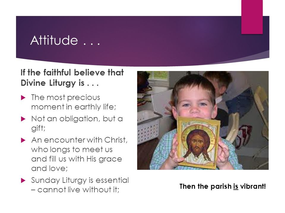 IT'S TRUE.The Divine Liturgy is...
