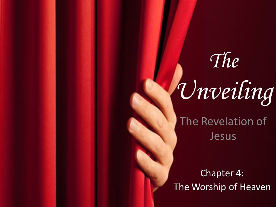The Unveiling The Revelation of Jesus Chapter 4: The Worship of Heaven