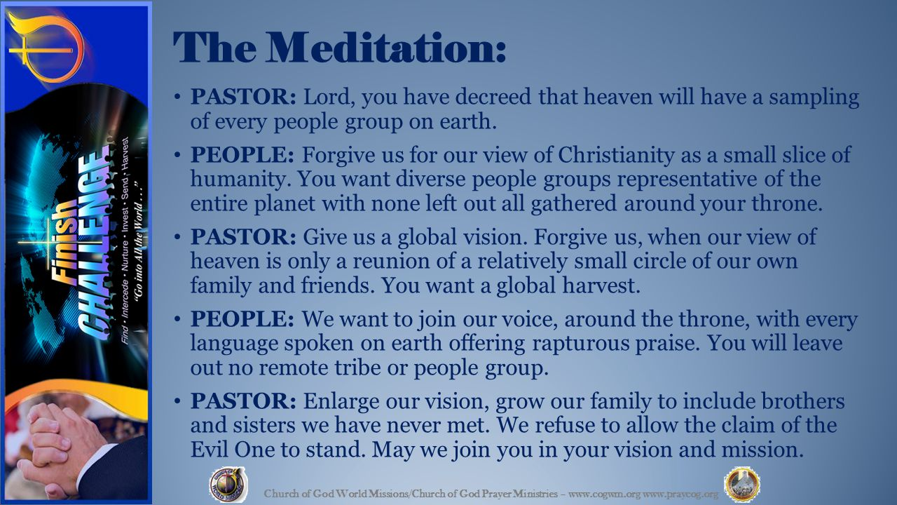 The Meditation: PASTOR: Lord, you have decreed that heaven will have a sampling of every people group on earth.