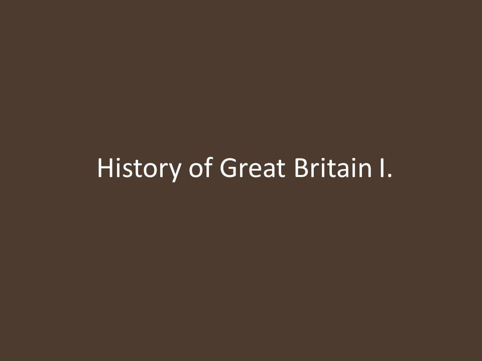 History of Great Britain I.
