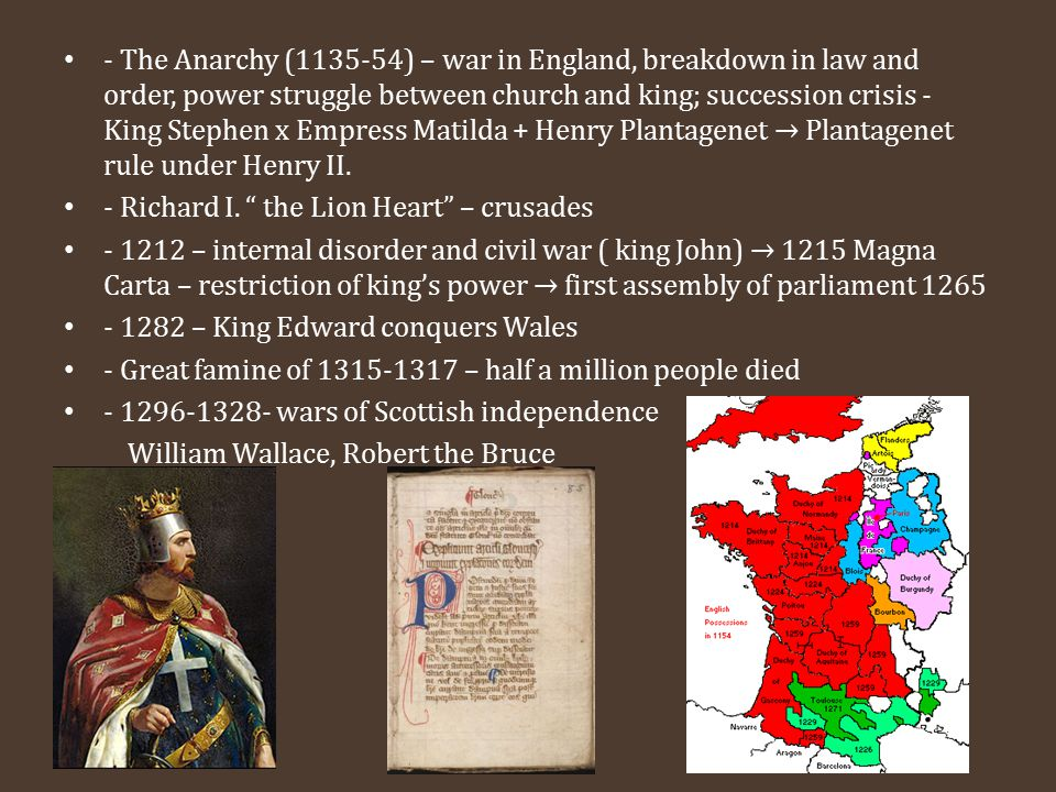 - The Anarchy (1135-54) – war in England, breakdown in law and order, power struggle between church and king; succession crisis - King Stephen x Empre