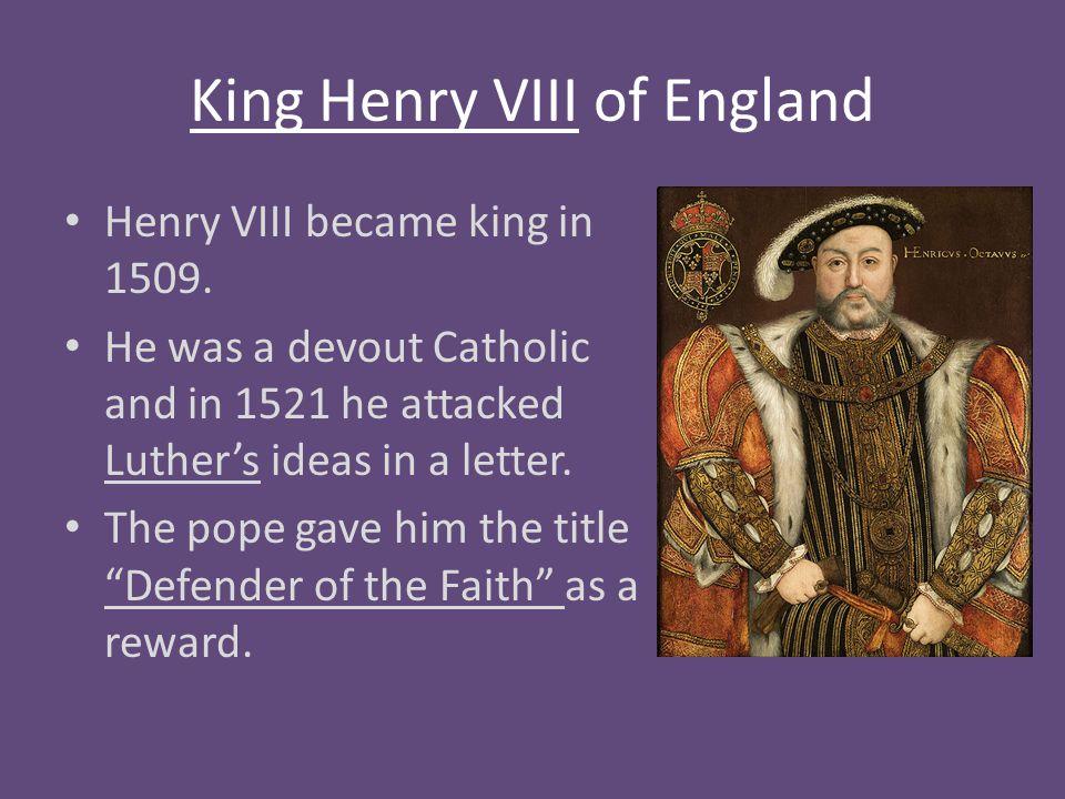 King Henry VIII of England Henry VIII became king in 1509.