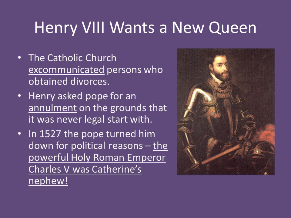 Henry VIII Wants a New Queen The Catholic Church excommunicated persons who obtained divorces.