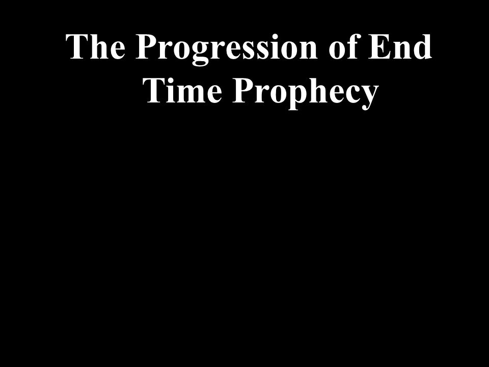 The Progression of End Time Prophecy